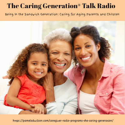 The Caring Generation® The Sandwich Generation: Caring for Aging Parents and Children