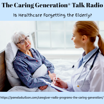 The Caring Generation® Is Healthcare Forgetting the Elderly?