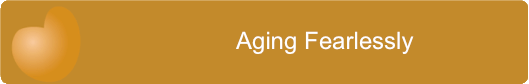 Aging Fearlessly