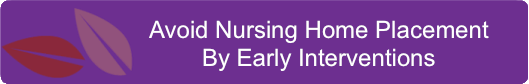 Avoid Nursing Home Placement By Early Interventions