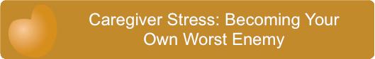 Caregiver stress own worst enemy