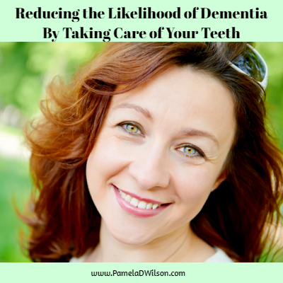 Reducing the Likelihood of a Dementia Diagnosis by Taking Care of Your Teeth