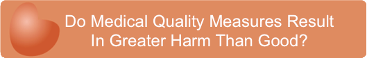 Do Medical Quality Measures Result In Greater Harm Than Good?