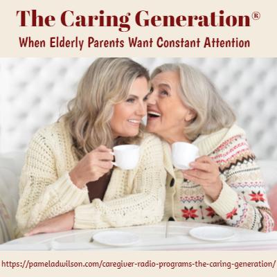 elderly parents want constant attention