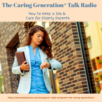 The Caring Generation® How to Keep a Job & Care for Elderly Parents