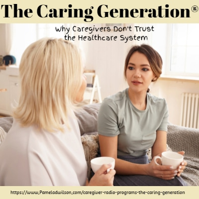 Why Caregivers Distrust the Healthcare System – The Caring Generation®