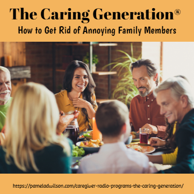 How To Get Rid of Annoying Relatives – The Caring Generation®