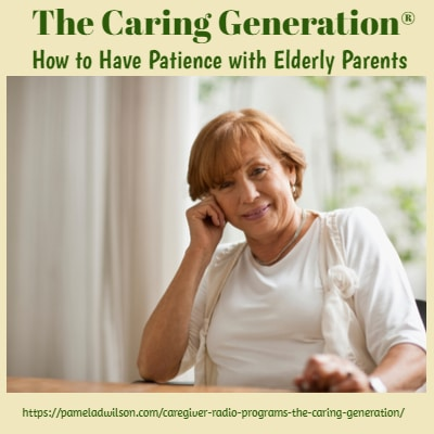 How to Have Patience With Elderly Parents – The Caring Generation®