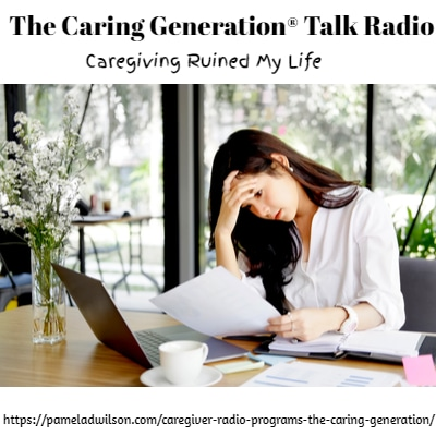 Caregiving ruined my life