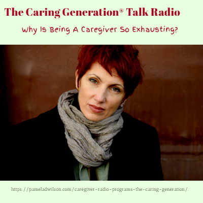 Why Being A Caregiver Is So Exhausting – Sept 25, 2019