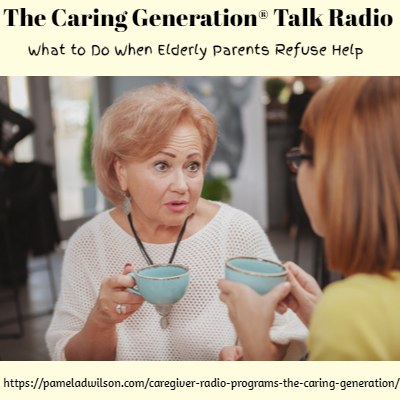 The Caring Generation® What to Do When Elderly Parents Refuse Help