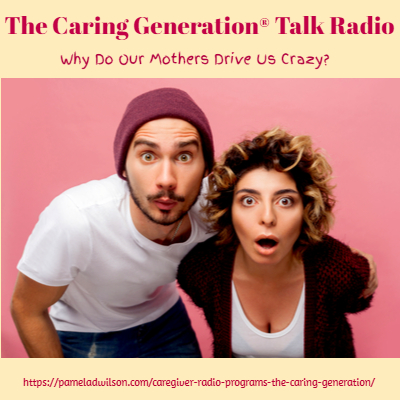 My Mom Is Crazy People Are Crazy – The Caring Generation®