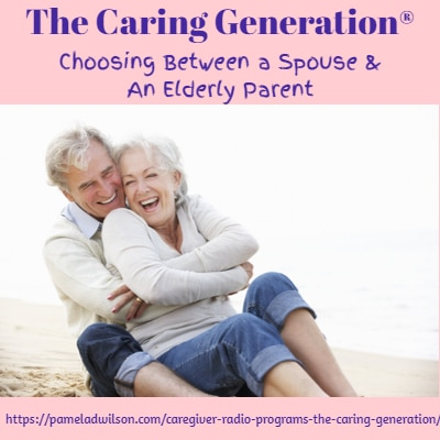 Choosing Between Spouse and Elderly Parent – The Caring Generation®