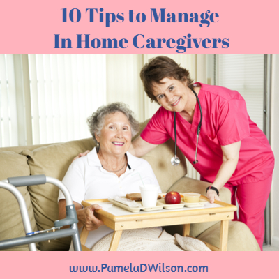 10 Tips to Manage In Home Caregivers