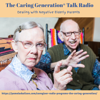 The Caring Generation® Dealing With Negative Elderly Parents