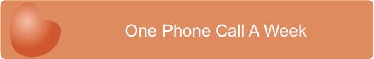 One Phone Call A Week