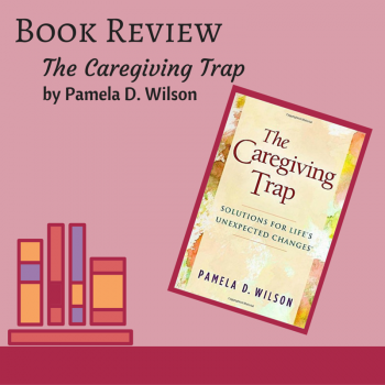 Praise For The Care Giving Trap Book