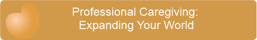 Professional Caregiving Expanding Your World
