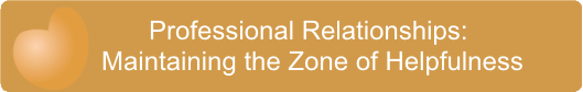 Professional Relationships Maintaining the Zone of Helpfulness