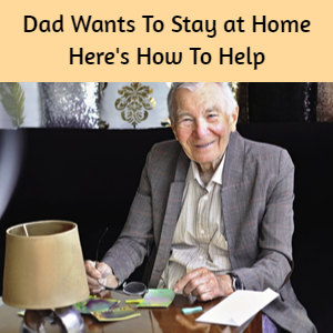 How to Help Dad Stay at Home