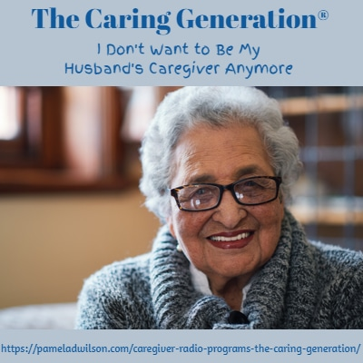 I Don't Want To Be My Husband's Caregiver – The Caring Generation®