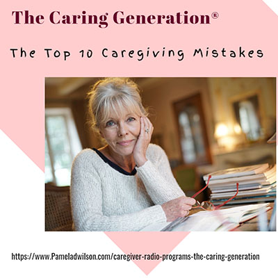 Top 10 Caregiving Mistakes – July 17, 2019