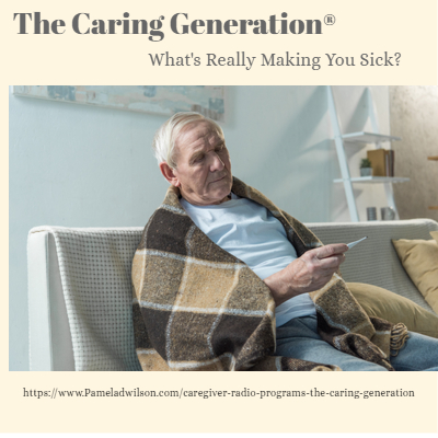 The Caring Generation® What's Really Making You Sick?