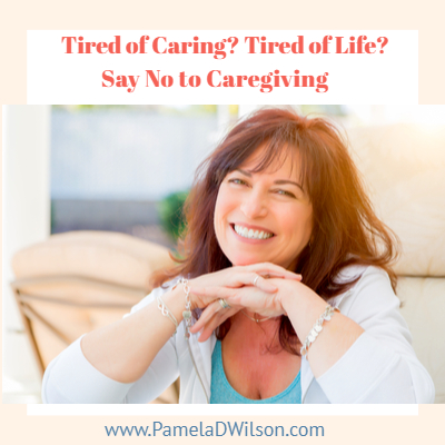 Caregiving Blog: Tired of Caring? Saying No To Caregiving