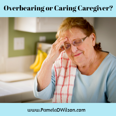 Overbearing or Caring Caregiver?