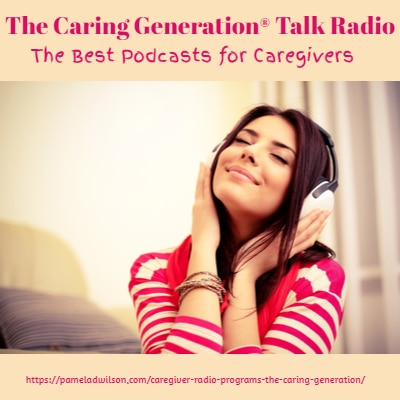 Podcasts for Caregivers – The Caring Generation®
