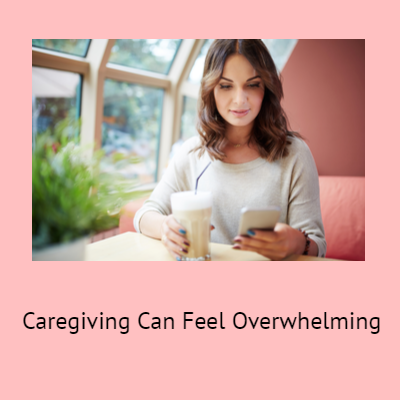 Caregiving Is Overwhelming