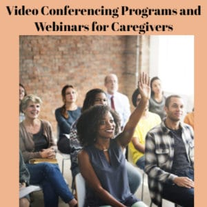 Video Conferencing Programs and Webinars for Caregivers