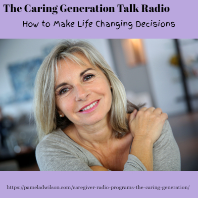 The Caring Generation® How to Make Life Changing Decisions