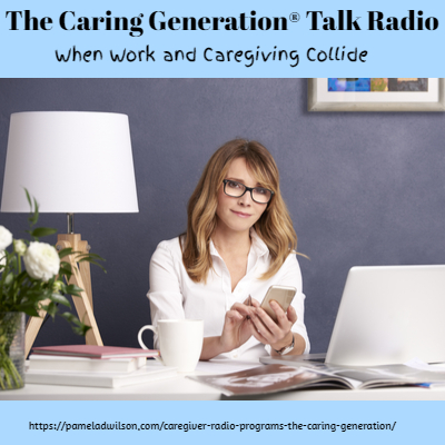 What to Do When Work And Caregiving Collide – Sept 18, 2019