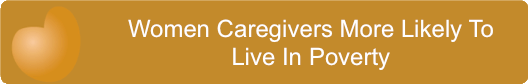 Women Caregivers More Likely To Live In Poverty
