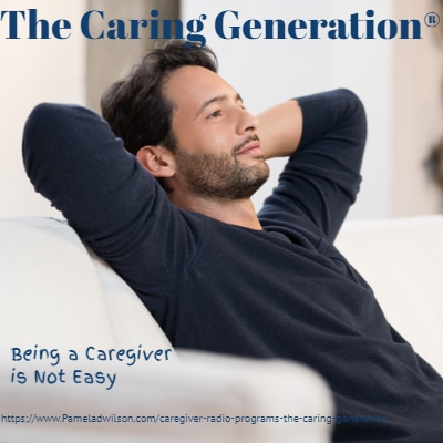 Being a Caregiver Is Not Easy – The Caring Generation®