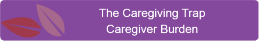 The caregiving trap caregiver burden