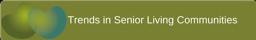 Trends in senior living communities